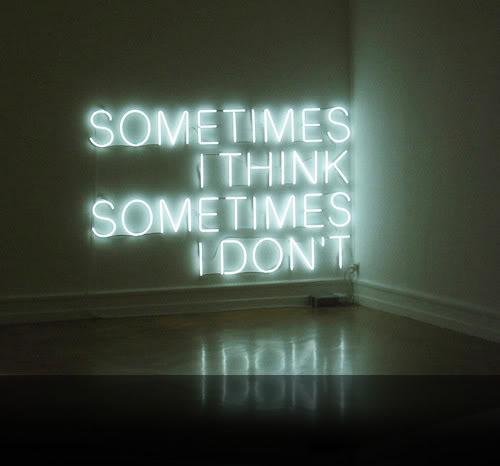 Sometimes I Think Sometimes I Don't