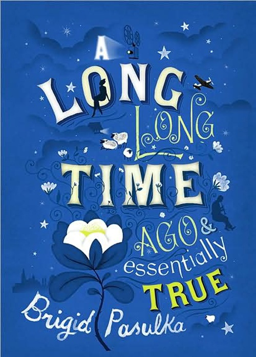 A Long Time Ago Essentially True - Brigid Pasulka