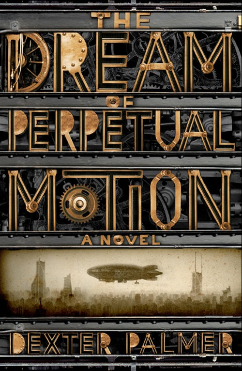The Dream Of Perpetual Motion, A novel - Dexter Palmer