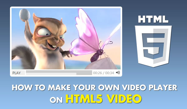 How to Make Your Own Video Player On HTML5 Video