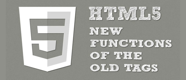 HTML5: New Functions Of The Old Tags