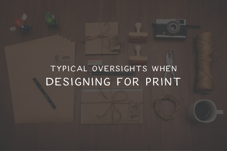 Typical Oversights When Designing for Print