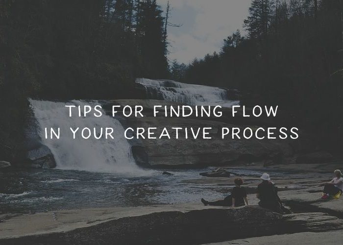 Tips to Help You Find Flow in Your Creative Process