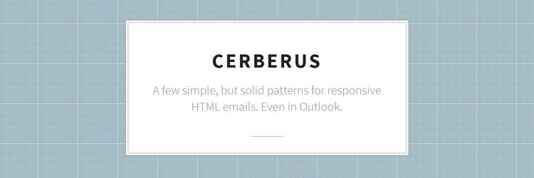 Cerberus - A few simple, but solid patterns for responsive HTML emails