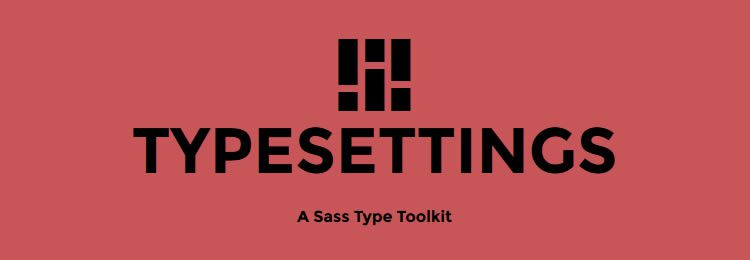 Typesettings A Sass toolkit that sets type in Ems based on modular scale, vertical rhythm, and responsive ratios CSS Libraries
