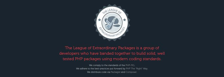 League of Extraordinary Packages - A group of developers who have banded together to build solid, well tested PHP packages