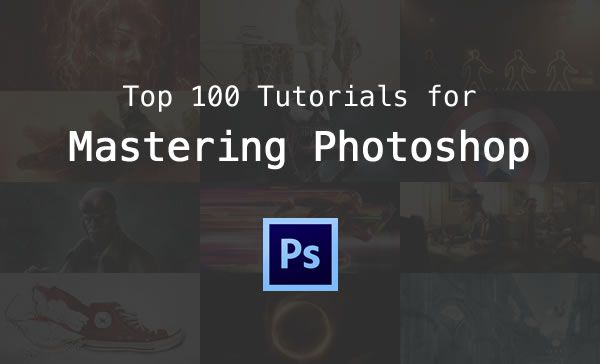Top 100 Tutorials For Mastering Photoshop
