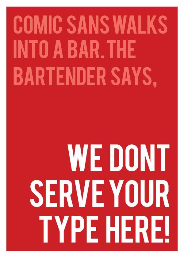 Comic Sans walks into a bar...