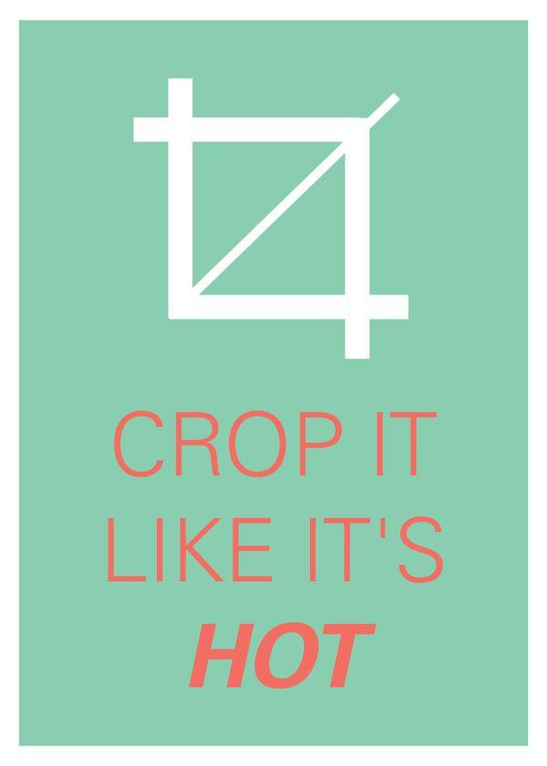 Crop it like it's HOT!