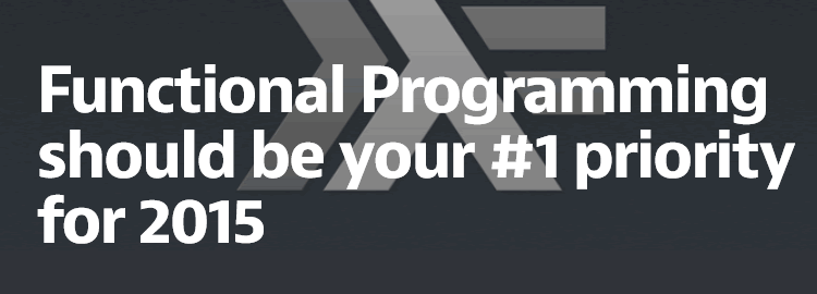 Functional Programming Should Be Your #1 Priority for 2015