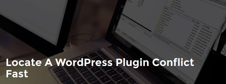 Locate a WordPress Plugin Conflict Fast