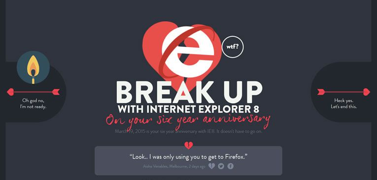 It'll soon be the 6th year anniversary of IE8, are you ready to Break Up with it