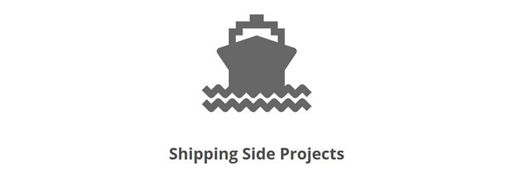 Shipping Side Projects