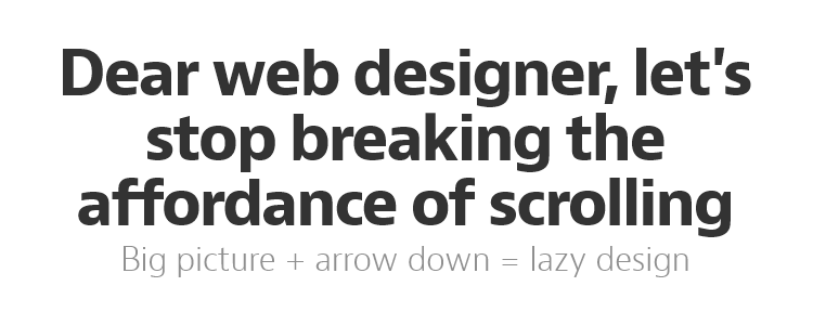 Dear web designer, let's stop breaking the affordance of scrolling by Rodrigo Muniz