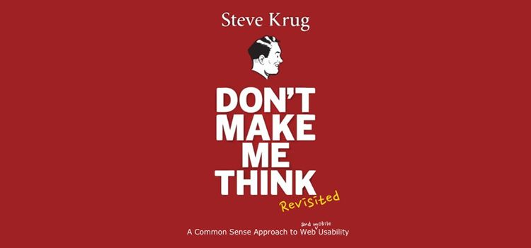 Don't Make Me Think, Revisited: A Common Sense Approach to Web Usability book for web designers
