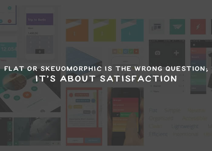 Flat or Skeuomorphic is the Wrong Question; It's About Satisfaction