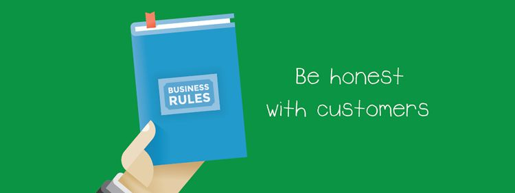 Be honest with customers
