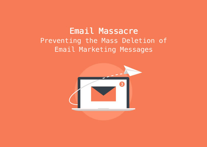 Email Massacre – Preventing the Mass Deletion of Email Marketing Messages