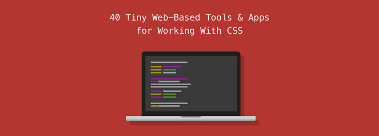 40 Tiny Web-Based Tools Apps for Working With CSS