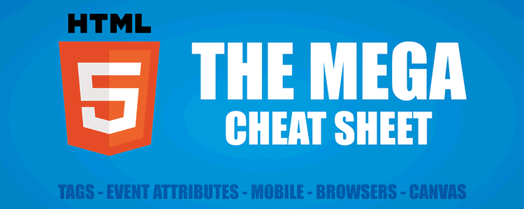 The HTML 5 Mega Cheat Sheet