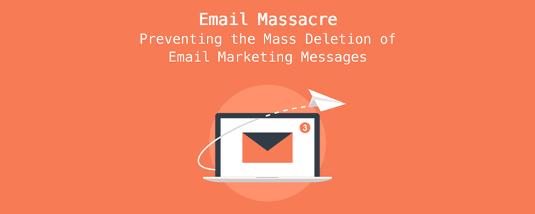 Preventing the Mass Deletion of Email Marketing Messages