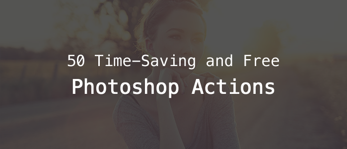 50 Time-Saving and Free Photoshop Actions