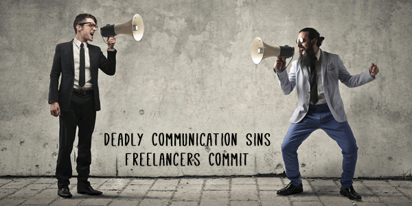 Deadly Communication Sins Freelancers Commit