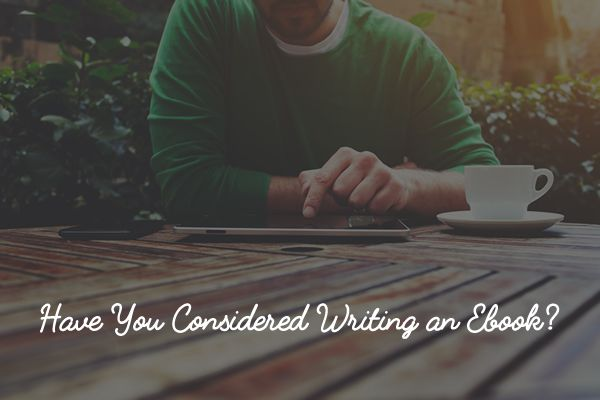 Have You Considered Writing an Ebook?
