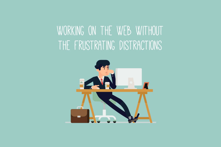 Working on the Web Without the Frustrating Distractions