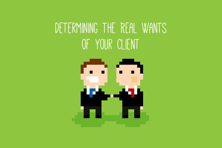 Determining the Real Wants of Your Client