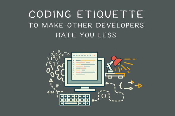 Coding Etiquette to Make Other Developers Hate You Less