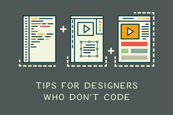Tips for Designers Who Don't Code