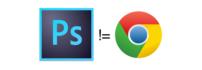 Photoshop is not Chrome