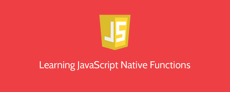 Learning JavaScript Native Functions and How to Use Them