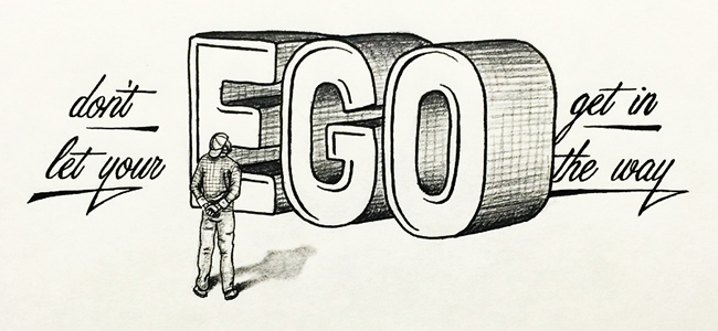 Dont Let Your Ego Get In The Way