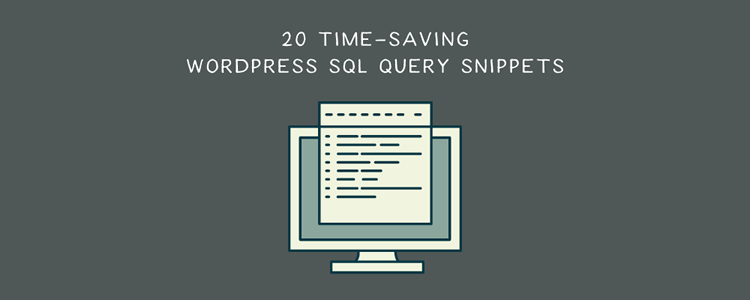 Time-Saving WordPress SQL Query Snippets