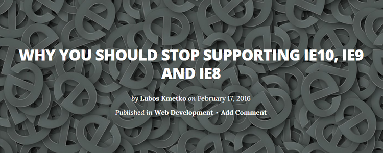 Why You Should Stop Supporting IE10 IE9 IE8