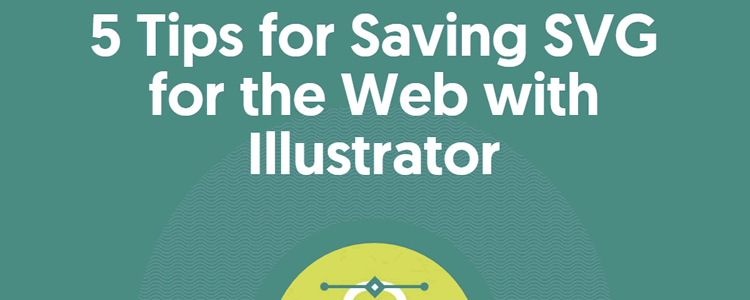 5 Tips for Saving SVG for the Web with Illustrator
