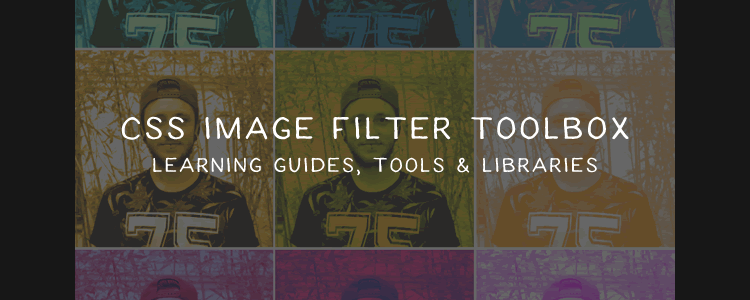 CSS Image Filters - A collection of tutorials, libraries and tools