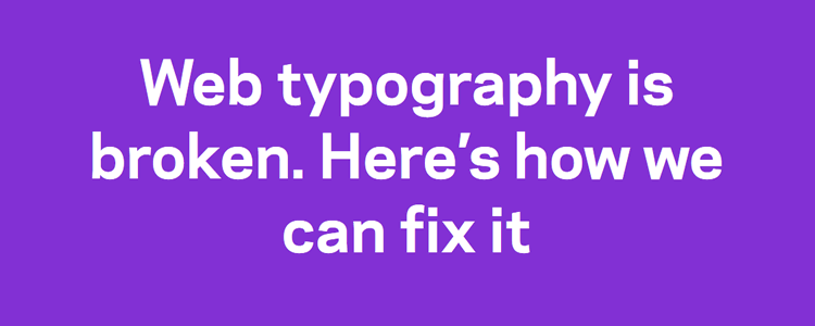 Web Typography is Broken Her i's How We Can Fix it