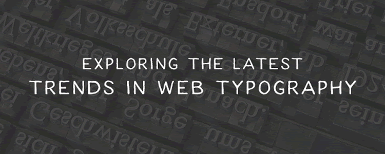 Exploring the Latest Trends in Web Typography