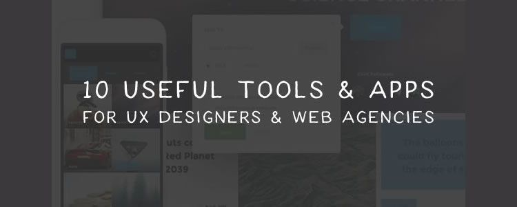 10 Useful Tools Apps UX Designers Web Agencies
