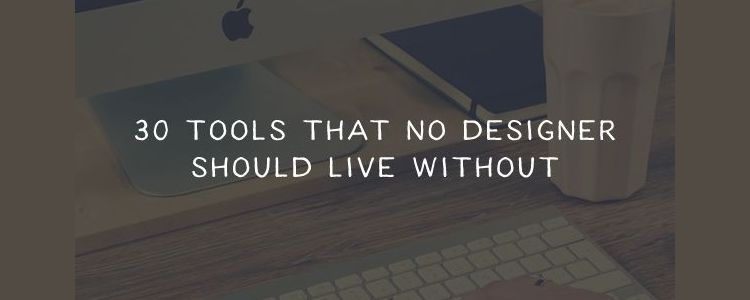 30 Tools That No Designer Should Live Without