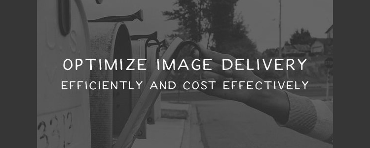 How to Optimize Image Delivery Efficiently and Cost Effectively