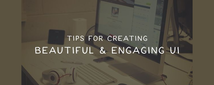 Tips for Creating Beautiful and Engaging UI