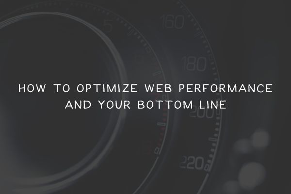 How to Optimize Web Performance and Bottom Line