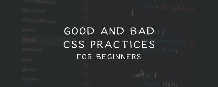 Good and Bad CSS Practices for Beginners
