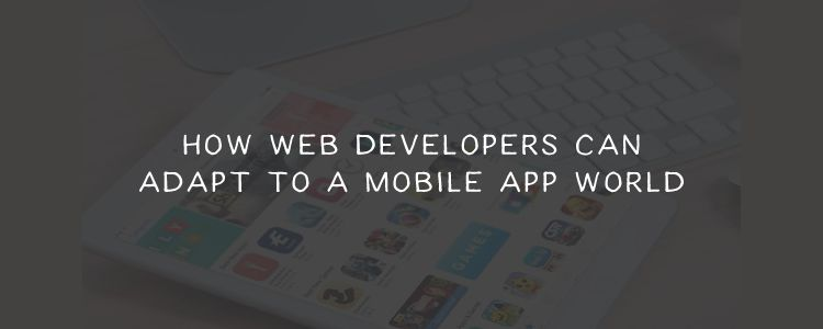 How Web Developers Can Adapt to a Mobile App World