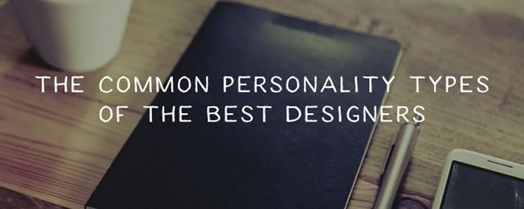 The 3 Common Personality Types Best Designers