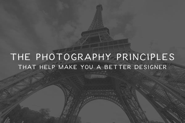 The Photography Principles That Help Make You a Better Designer